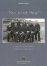 47331 - Tonicchi, G. - You, Black Shirt! Diario di un aviere armiere prigioniero degli Inglesi
