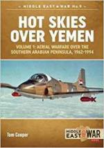 47411 - Cooper, T. - Hot Skies Over Yemen Vol 1. Aerial Warfare over the Southern Arabian Peninsula 1962-1994