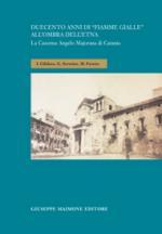 47436 - Gibilaro-Severino-Favetta, I.-G.-M. - Duecento anni di 'Fiamme Gialle' all'ombra dell'Etna. La Caserma Angelo Majorana di Catania