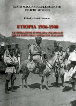 47456 - Saini Fasanotti, F. - Etiopia 1936-1940. Le operazioni di polizia coloniale nelle fonti dell'Esercito Italiano