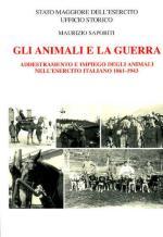 47458 - Saporiti, M. - Animali e la guerra. Addestramento e impiego degli animali nell'Esercito italiano 1861-1943 (Gli)