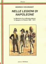 47465 - von Brandt, H. - Nelle legioni di Napoleone. Le memorie di un ufficiale polacco in Spagna e in Russia 1808-1812