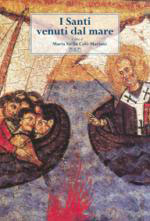 47488 - Calo' Mariani, M.S. - Santi venuti dal mare. Atti del V convegno internazionale di studio (Bari-Brindisi, 14-18 dicembre 2005) (I)