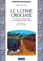 47490 - Zattoni, P. - Ultime Crociate. L'Europa in crisi di fronte al pericolo turco 1369-1464 (Le)