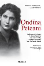 47502 - Di Gianantonio-Peteani, A.-G. - Ondina Peteani. La lotta partigiana, la deportazione ad Auschwitz, l'impegno sociale: una vita per la liberta'