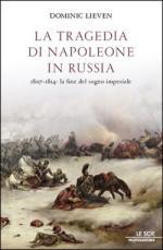 47549 - Lieven, D. - Tragedia di Napoleone in Russia. 1807-1814: La fine del sogno imperiale (La)