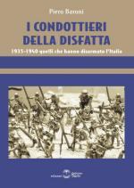 47583 - Baroni, P. - Condottieri della disfatta. 1935-1940 quelli che hanno disarmato l'Italia (I)