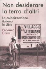 47587 - Cresti, F. - Non desiderare la terra d'altri. La colonizzazione italiana in Libia