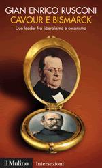 47597 - Rusconi, G.E. - Cavour e Bismarck. Due leader fra liberalismo e cesarismo