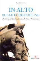 47603 - Lanza, M. - In alto sulle loro colline. Pionieri ed eroi del volo di Asti e Provincia
