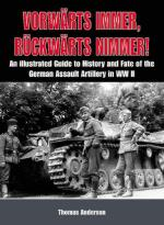47628 - Anderson, T. - Vorwaerts immer, rueckwaerts nimmer. An illustrated Guide to history and Fate of the German Assault Artillery in WWII