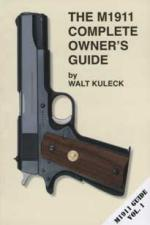 47634 - Kuleck, W. - M1911 Complete Owner's Guide. M1911 Guide Vol 1 (The)