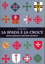 47642 - Soletti, G. - Spada e la croce. Guida alla conoscenza dei grandi ordini cavallereschi (La)