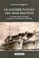 47669 - Faggioni, G. - Guerre navali nel Mar Baltico. L'epopea dei convogli e la guerra nel Mare del Nord