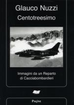 47690 - Nuzzi, G. - Centotreesimo. Immagini da un Reparto di Cacciabombardieri