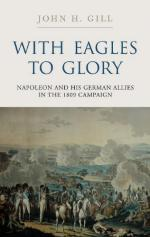 47814 - Gill, J.H. - With Eagles to Glory. Napoleon and his German Allies in the 1809 Campaign