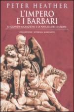 47837 - Heather, P. - Impero e i Barbari. Le grandi migrazioni e la nascita dell'Europa (L')