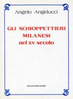 47891 - Angelucci, A. - Schioppettieri milanesi nel XV secolo (Gli)