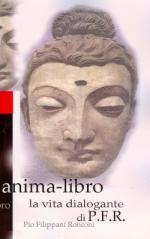 47899 - Prizzi-Del Bel Belluz, F.-E. cur - Anima spada, anima libro. La vita dialogante di P.F.R.