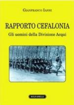 47966 - Ianni, G. - Rapporto Cefalonia. Gli uomini della Divisione Acqui