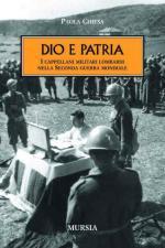 48009 - Chiesa, P. - Dio e Patria. I cappellani militari lombardi nella Seconda guerra mondiale