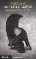 48066 - Mini, F. - Eroi della guerra. Storie di uomini d'arme e di valore