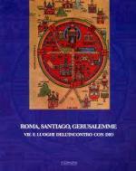 48102 - AAVV,  - Roma, Santiago, Gerusalemme. Vie e luoghi dell'incontro con Dio