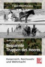 48215 - Fleischer, W. - Bespannte Truppen des Heeres. Kaiserreich, Reichswehr und Wehrmacht - Typenkompass