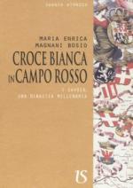 48282 - Magnani Bosio, M.E. - Croce bianca in campo rosso. I Savoia una dinastia millenaria