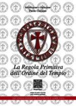 48295 - Galiano, P. - Regola primitiva dell'Ordine del Tempio (La)