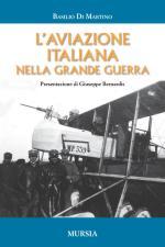 48305 - Di Martino, B. - Aviazione italiana nella Grande Guerra (L')