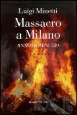 48354 - Minetti, L. - Massacro a Milano. Anno Domini 539