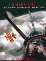 48385 - Price, A. - Dogfight. The True Stories of Dramatic Air Actions