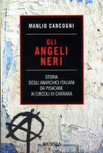 48395 - Cancogni, M. - Angeli neri. Storia degli anarchici italiani da Pisacane ai circoli di Carrara (Gli)