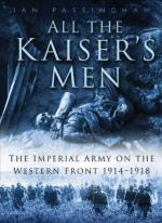 48399 - Passingham, I. - All the Kaiser's Men. The Life and Death of a German Soldier on the Western Front