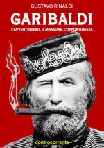 48419 - Rinaldi, G. - Garibaldi l'avventuriero, il massone, l'opportunista