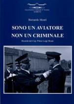 48425 - Monti, B. - Sono un aviatore non un criminale. Ricordo del Cap. Pilota Luigi Monti