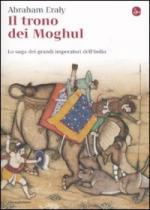 48436 - Eraly, A. - Trono dei Moghul. La saga dei grandi imperatori dell'India (Il)