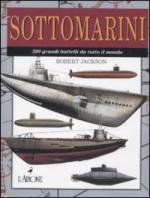 48461 - Jackson, R. - Sottomarini. 300 grandi battelli da tutto il mondo