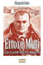 48473 - Costa, G. - Ettore Muti. La vita e l'azione di un eroe dimenticato