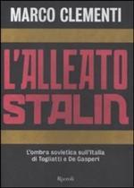 48487 - Clementi, M. - Alleato Stalin. L'ombra sovietica sull'Italia di Togliatti e De Gasperi (L')