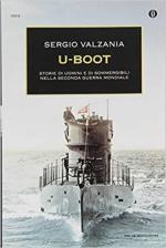 48489 - Valzania, S. - U-Boot. Storie di uomini e di sommergibili nella Seconda Guerra Mondiale