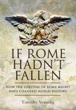 48516 - Venning, T. - If Rome Hadn't Fallen. How the Survival of Rome might have changed World History