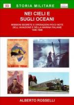 48520 - Rosselli, A. - Nei Cieli e sugli Oceani. Missioni segrete e operazioni poco note dell'aviazione e della marina italiane 1940-1945