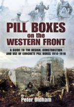 48536 - Oldham, P. - Pill Boxes on the Western Front. A guide to the Design, Construction and Use of Concrete Pill Boxes 1914-1918