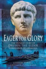 48544 - Powell, L. - Eager for Glory. The Untold Story of Drusus the Elder, Conqueror of Germany