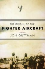 48545 - Guttman, J. - Origin of the Fighter Aircraft (The)