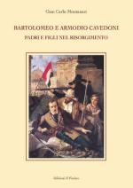 48554 - Montanari, G.C. - Bartolomeo e Armodio Cavedoni. Padri e figli nel Risorgimento