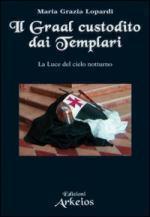 48561 - Lopardi, M.G. - Graal custodito dai Templari. La luce del cielo notturno (Il)