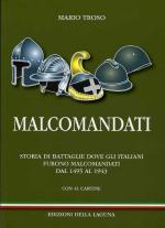 48576 - Troso, M. - Malcomandati. Storie di battaglie dove gli Italiani furono malcomandati dal 1495 al 1943
